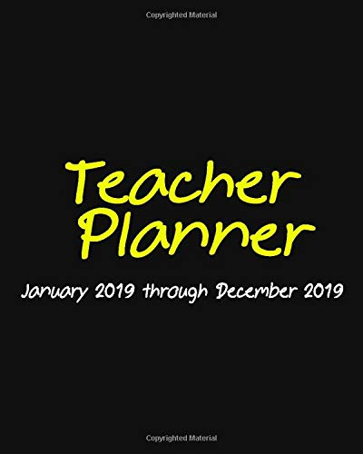 Teachers Planner 2019: Daily, Weekly and Monthly Lesson Planner | Record Book , Time Management (January 2019 through December 2019)