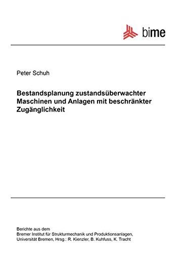 Bestandsplanung zustandsüberwachter Maschinen und Anlagen mit beschränkter Zugänglichkeit (Berichte aus dem Bremer Institut für Strukturmechanik und Produktionsanlagen)