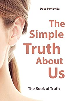 The Book of Truth: The Simple Truth About Us by [Dace Pavloviča]