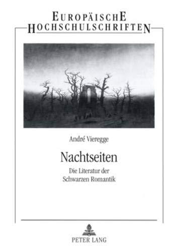 Nachtseiten: Die Literatur der Schwarzen Romantik (Europäische Hochschulschriften / European University Studies / Publications Universitaires ... 1: Langue et littérature allemandes, Band 1)