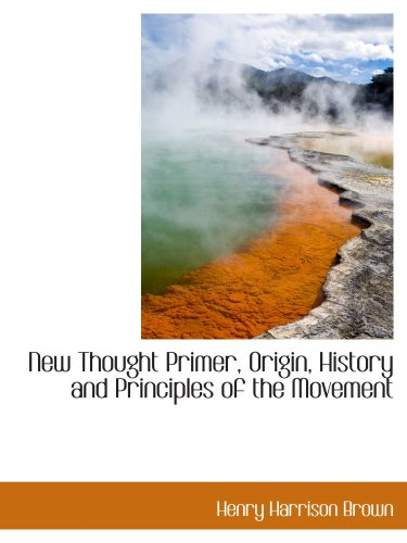 New Thought Primer, Origin, History and Principles of the Movement