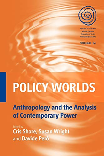 Policy Worlds: Anthropology and the Analysis of Contemporary Power (EASA Series, 14)