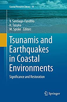 Tsunamis and Earthquakes in Coastal Environments  Significance and Restoration  Coastal Research Library 14