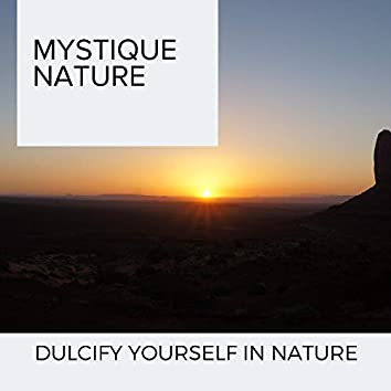 Mystique Nature - Dulcify Yourself in Nature