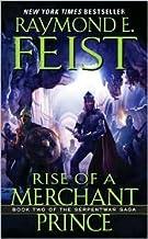 By Raymond E. Feist Rise of a Merchant Prince: Book Two of the Serpentwar Saga