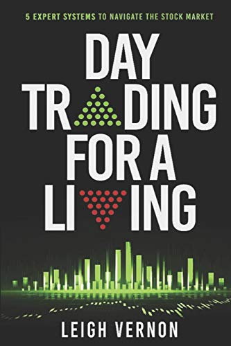 Day Trading for a Living: 5 Expert Systems to Navigate The Stock Market: 1 (DTL Series)