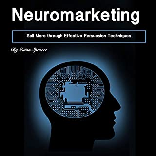 Neuromarketing: Sell More Through Effective Persuasion Techniques cover art