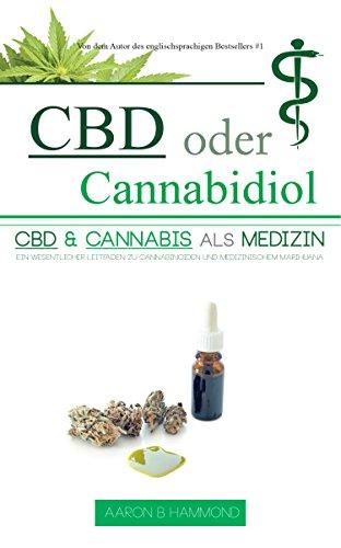 CBD oder Cannabidiol: CBD & Cannabis als Medizin: Ein