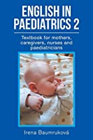 English in Paediatrics 2: Textbook for Mothers, Babysitters, Nurses, and Paediatricians