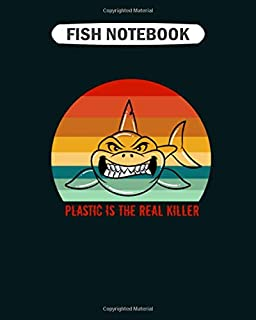 Fish Notebook: plastic is the real killer shark save the ocean  College Ruled - 50 sheets, 100 pages - 8 x 10 inches