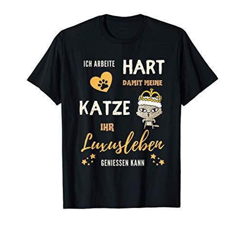 Ich arbeite hart, damit meine Katze ihr Luxusleben genießen T-Shirt