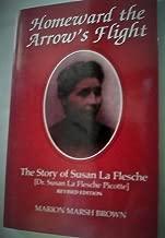 Homeward the arrow's flight: The story of Susan La Flesche, (Dr. Susan La Flesche Picotte)