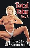 Total Tabu Vol. 2: Über 30 x scharfer Sex!
