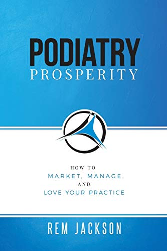 Compare Textbook Prices for Podiatry Prosperity: How to Market, Manage, and Love Your Practice  ISBN 9781732276765 by Jackson, Rem