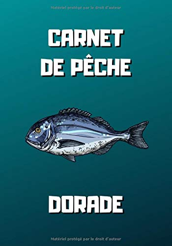 Carnet de pêche dorade: 101 pages - 7x10 pouces - Carnet de pêche à remplir pour les pêcheurs de dorade