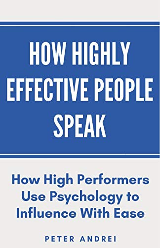 Real Estate Investing Books! - How Highly Effective People Speak: How High Performers Use Psychology to Influence With Ease (Speak for Success)