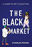 The Black Market: A guide to art collecting