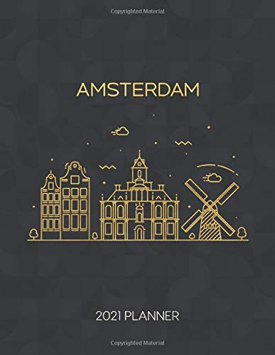 Amsterdam 2021 Planner: Weekly & Daily - Dated With To Do Notes And Inspirational Quotes (Minimalist City Skyline Calendar Diary Book 2021)