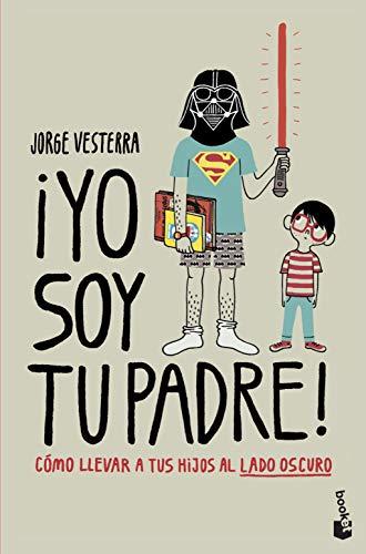 ¡Yo soy tu padre!: Cómo llevar a tus hijos al lado oscuro (Diversos)