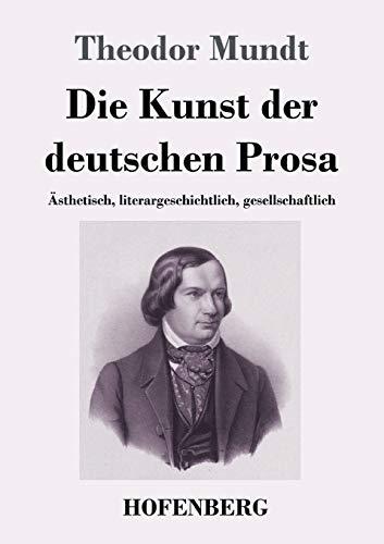 Die Kunst der deutschen Prosa: Ästhetisch, literargeschichtlich, gesellschaftlich