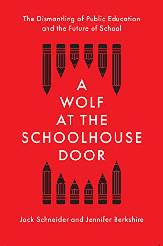 A Wolf at the Schoolhouse Door: The Dismantling of Public Education and the Future of School (English Edition)