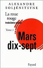 La Roue Rouge, tome 3 - Mars 17 d'Alexandre Soljenitsyne