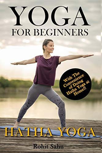 Yoga For Beginners: Hatha Yoga: The Complete Guide to Master Hatha Yoga; Benefits, Essentials, Asanas (with Pictures), Hatha Meditation, Common Mistakes, FAQs, and Common Myths: 5