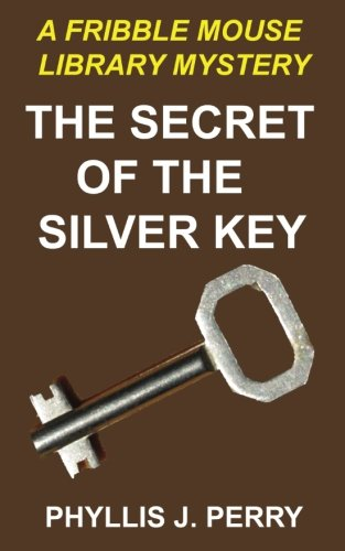 The Secret of the Silver Key: A Fribble Mouse Library Mystery: Volume 2