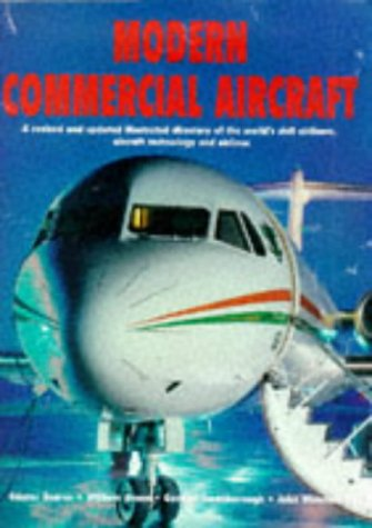 Modern Commercial Aircraft: A Revised and Updated Illustrated Directory of the World's Civil Airliners, Aircraft Technology and Airlines