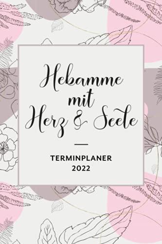 Terminplaner 2022 – Hebamme Mit Herz & Seele: Umfangreicher 3 in 1 Jahresplaner   Monatsplaner  ...