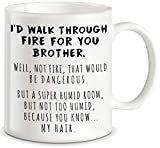 Funny Gifts for Brother I'd Walk Through Fire For You Brother Prank Graduation Gifts for Brothers...