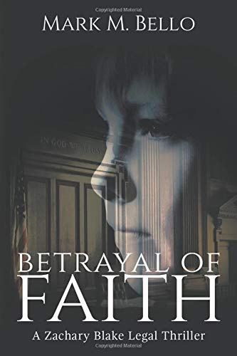 Compare Textbook Prices for Betrayal of Faith A Zachary Blake Legal Thriller  ISBN 9781732447196 by Bello, Mark M.