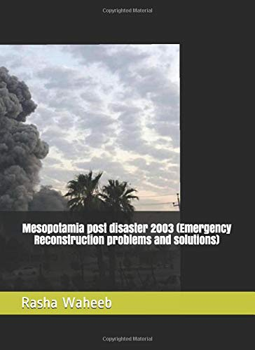 Mesopotamia post disaster 2003 (Emergency Reconstruction problems and solutions)
