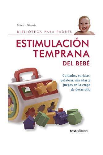 ESTIMULACIÓN TEMPRANA DEL BEBÉ: cuidados, caricias, palabras, miradas y juegos en la etapa de desarrollo (JUEGO, EDUCACION, DESARROLLO MENTAL Y EMOCIONAL)