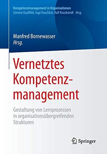 Vernetztes Kompetenzmanagement: Gestaltung von Lernprozessen in organisationsübergreifenden Strukturen (Kompetenzmanagement in Organisationen)