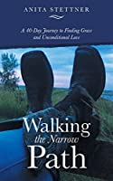 Walking the Narrow Path: A 40-day Journey to Finding Grace and Unconditional Love