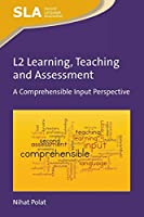 L2 Learning, Teaching and Assessment: A Comprehensible Input Perspective (Second Language Acquisition)