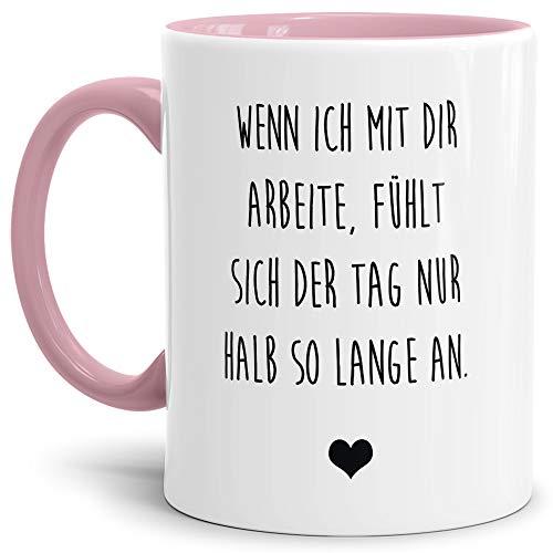 Tasse mit Spruch Wenn ich mit dir arbeite fühlt Sich der Tag nur halb so lang an Lustig/Arbeit/Büro/Witzig/Geschenkidee für Kollegen/Innen & Henkel Rosa