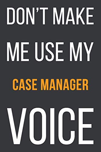 Don't Make Me Use MyCase Manager Voice: Funny Gift Idea For Coworker, Boss & Friend | Blank Lined Notebook