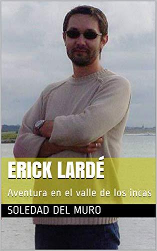ERICK LARDÉ: Aventura en el valle de los incas (Spanish Edition)
