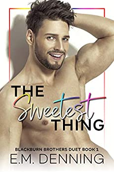 The Sweetest Thing: The Blackburn Brothers Duet Book 1 by [E.M.  Denning, Designs By Dana]