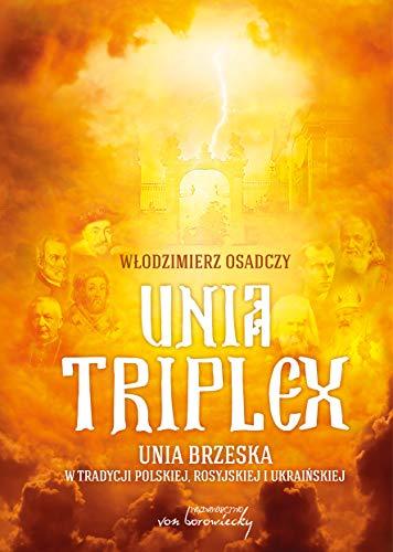 Unia triplex. Unia brzeska w tradycji polskiej, rosyjskiej i ukraińskiej
