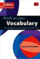 Work on Your Vocabulary: A Practice Book for Learners at Upper Intermediate Level (Collins Work on Your)