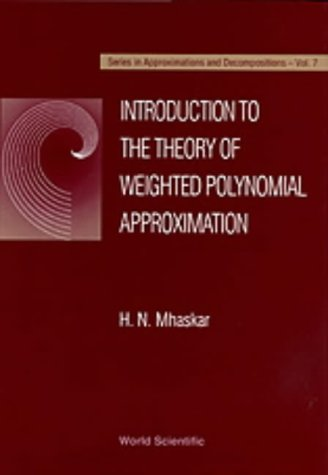 N, M:  Introduction To The Theory Of Weighted Polynomial App (Series on Approximations and Decompositions, Vol 7, Band 7)