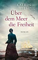 Ueber dem Meer die Freiheit: Roman