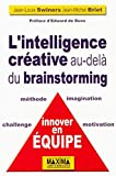 L'intelligence créative - Au-delà du brainstorming, innover en équipe