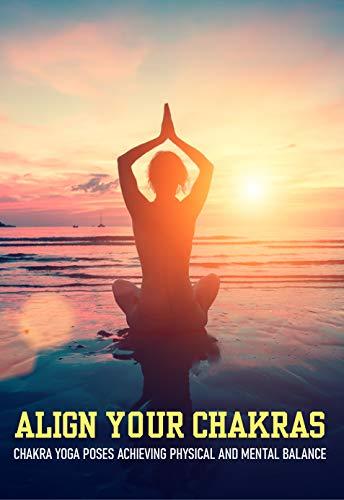 Align Your Chakras: Chakra Yoga Poses Achieving Physical And Mental Balance: Root Chakra Yoga (English Edition)