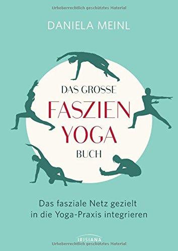 Das große Faszien-Yoga Buch: Das fasziale Netz gezielt in die Yoga-Praxis integrieren