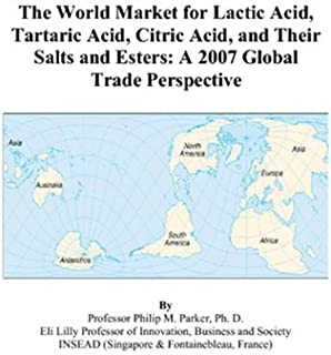 The World Market for Lactic Acid, Tartaric Acid, Citric Acid, and Their Salts and Esters: A 2007 Global Trade Perspective