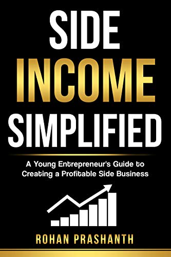 Side Income Simplified: A Young Entrepreneur's Guide to Creating a Profitable Side Business